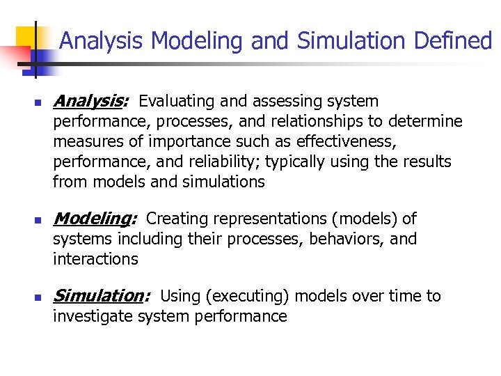 Analysis Modeling and Simulation Defined n Analysis: Evaluating and assessing system performance, processes, and