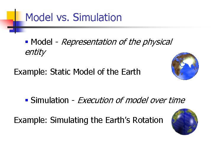 Model vs. Simulation § Model - Representation of the physical entity Example: Static Model