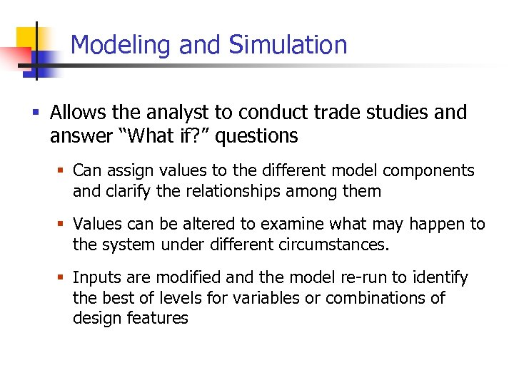 """Modeling and Simulation § Allows the analyst to conduct trade studies and answer """"What"""