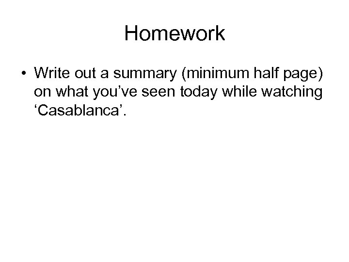 Homework • Write out a summary (minimum half page) on what you've seen today