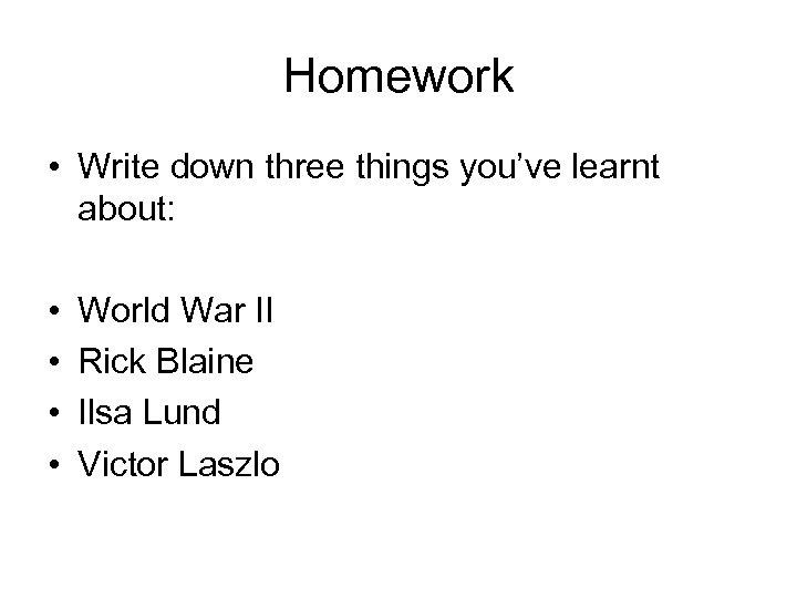 Homework • Write down three things you've learnt about: • • World War II