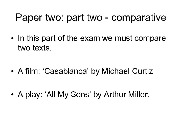 Paper two: part two - comparative • In this part of the exam we