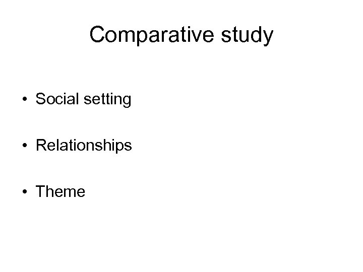Comparative study • Social setting • Relationships • Theme