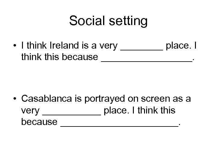Social setting • I think Ireland is a very ____ place. I think this
