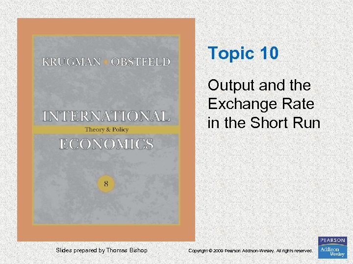 Topic 10 Output and the Exchange Rate in the Short Run Slides prepared by