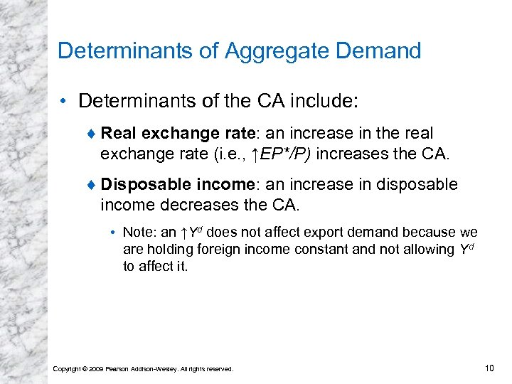 Determinants of Aggregate Demand • Determinants of the CA include: ¨ Real exchange rate: