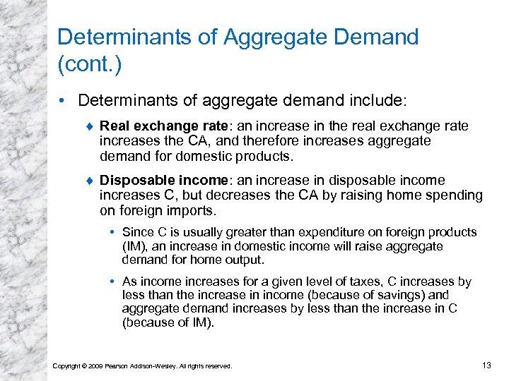 Determinants of Aggregate Demand (cont. ) • Determinants of aggregate demand include: ¨ Real