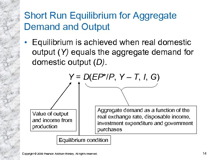 Short Run Equilibrium for Aggregate Demand Output • Equilibrium is achieved when real domestic