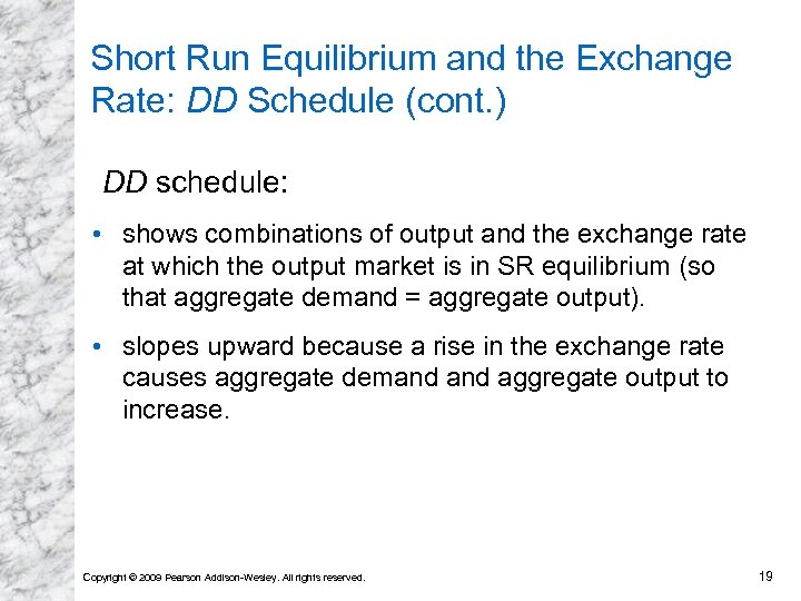 Short Run Equilibrium and the Exchange Rate: DD Schedule (cont. ) DD schedule: •