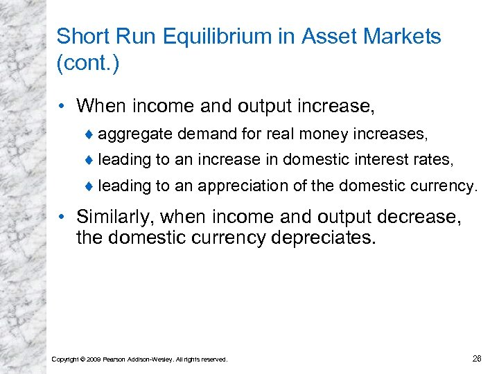 Short Run Equilibrium in Asset Markets (cont. ) • When income and output increase,