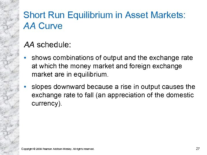 Short Run Equilibrium in Asset Markets: AA Curve AA schedule: • shows combinations of