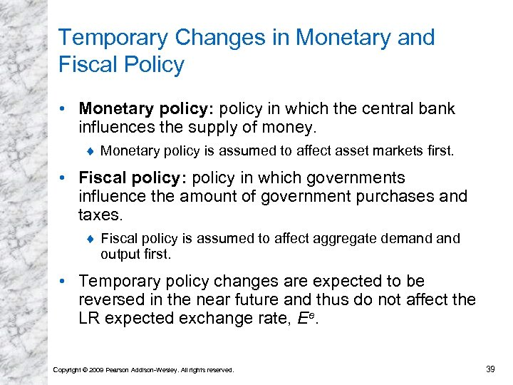 Temporary Changes in Monetary and Fiscal Policy • Monetary policy: policy in which the