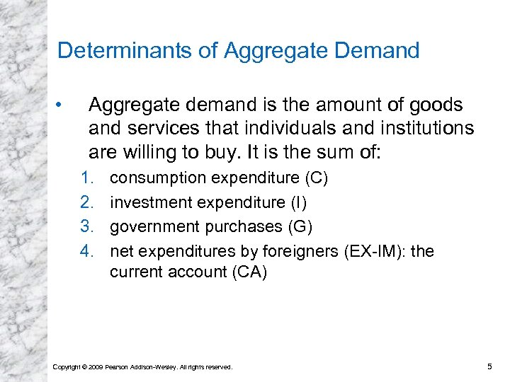Determinants of Aggregate Demand • Aggregate demand is the amount of goods and services