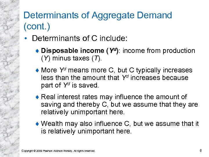 Determinants of Aggregate Demand (cont. ) • Determinants of C include: ¨ Disposable income