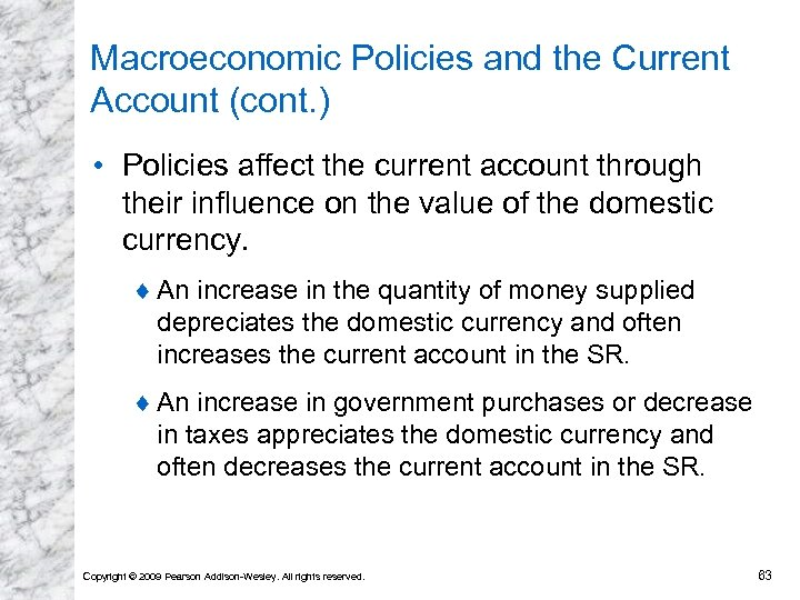 Macroeconomic Policies and the Current Account (cont. ) • Policies affect the current account