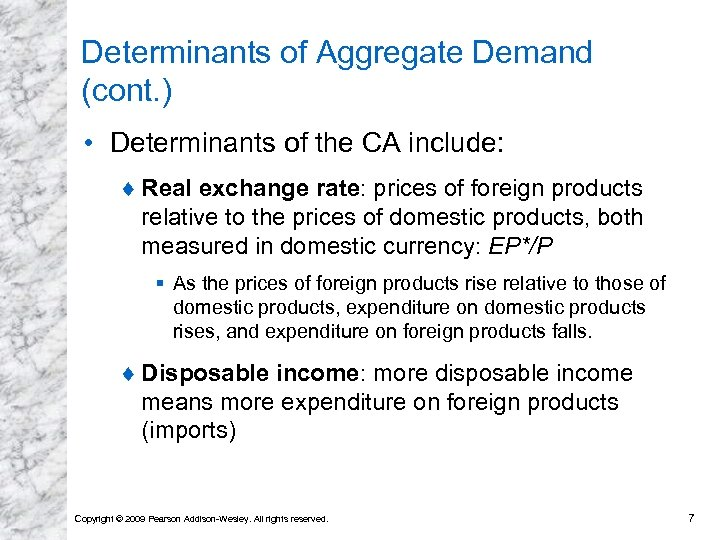 Determinants of Aggregate Demand (cont. ) • Determinants of the CA include: ¨ Real