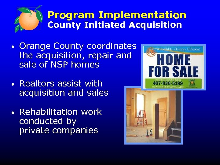 Program Implementation County Initiated Acquisition • Orange County coordinates the acquisition, repair and sale