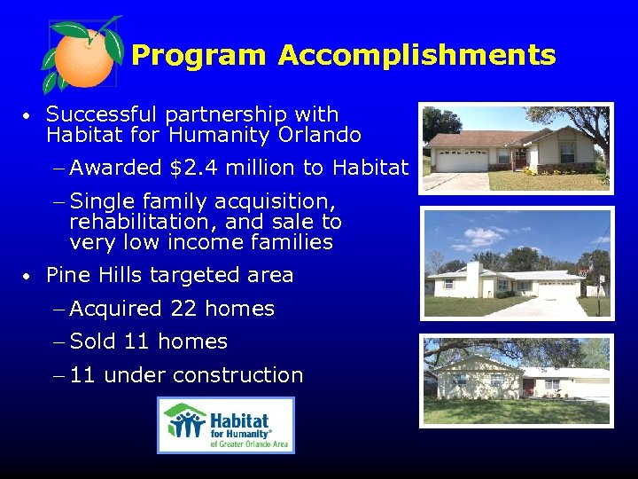 Program Accomplishments • Successful partnership with Habitat for Humanity Orlando - Awarded $2. 4