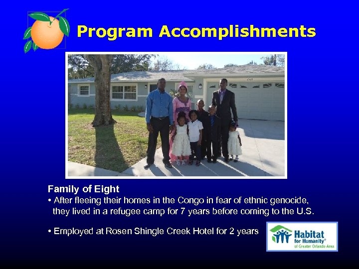 Program Accomplishments Family of Eight • After fleeing their homes in the Congo in
