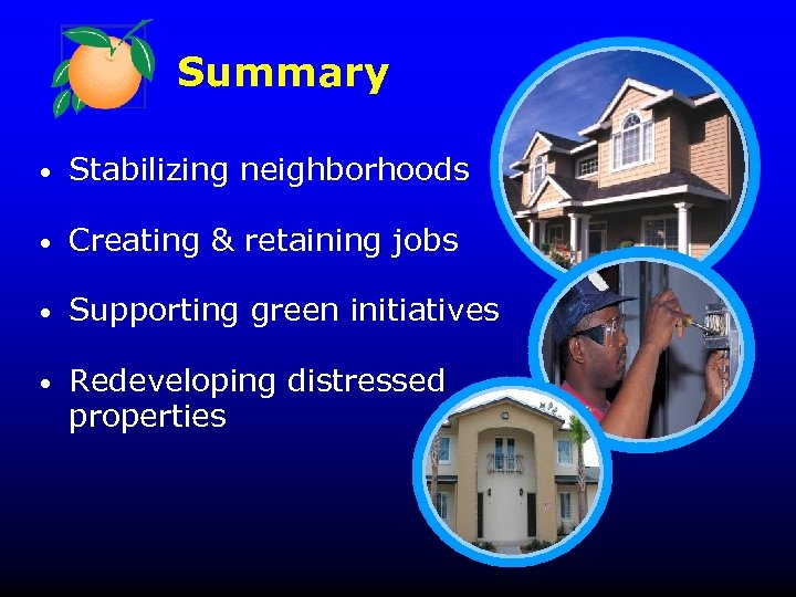 Summary • Stabilizing neighborhoods • Creating & retaining jobs • Supporting green initiatives •