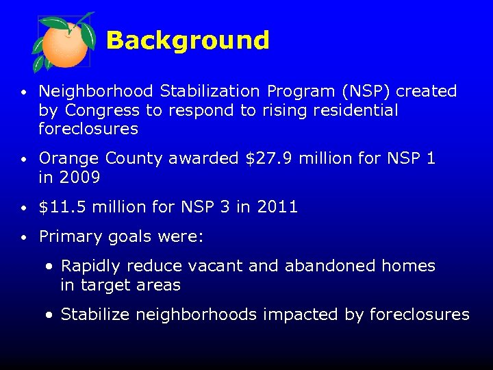 Background • Neighborhood Stabilization Program (NSP) created by Congress to respond to rising residential