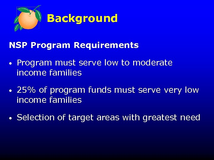 Background NSP Program Requirements • Program must serve low to moderate income families •