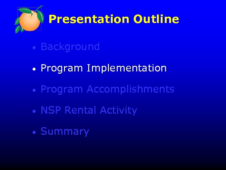 Presentation Outline • Background • Program Implementation • Program Accomplishments • NSP Rental Activity
