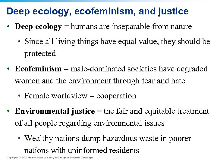 Deep ecology, ecofeminism, and justice • Deep ecology = humans are inseparable from nature