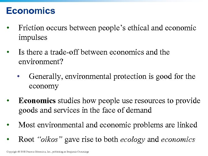 Economics • Friction occurs between people's ethical and economic impulses • Is there a