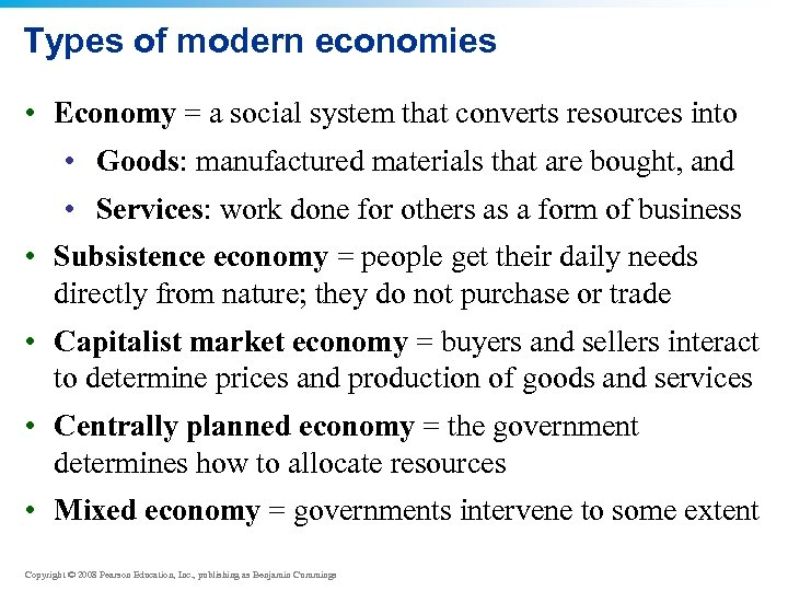 Types of modern economies • Economy = a social system that converts resources into