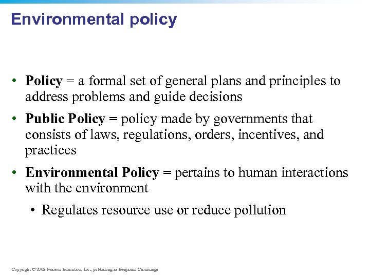 Environmental policy • Policy = a formal set of general plans and principles to