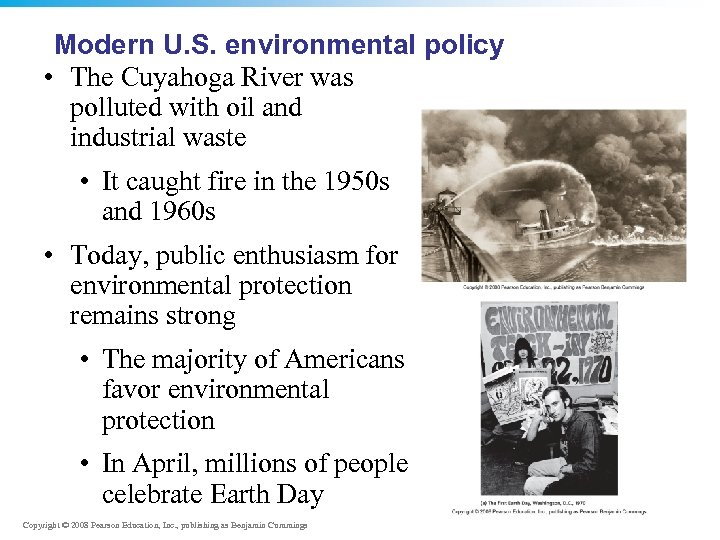 Modern U. S. environmental policy • The Cuyahoga River was polluted with oil and