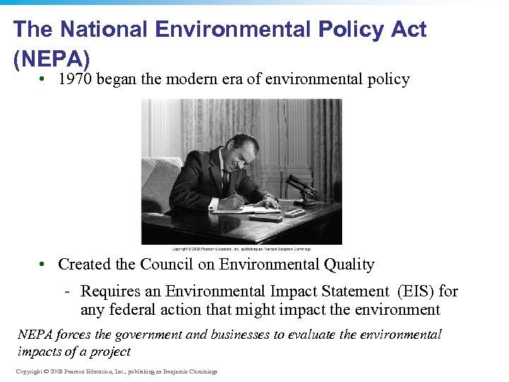 The National Environmental Policy Act (NEPA) • 1970 began the modern era of environmental