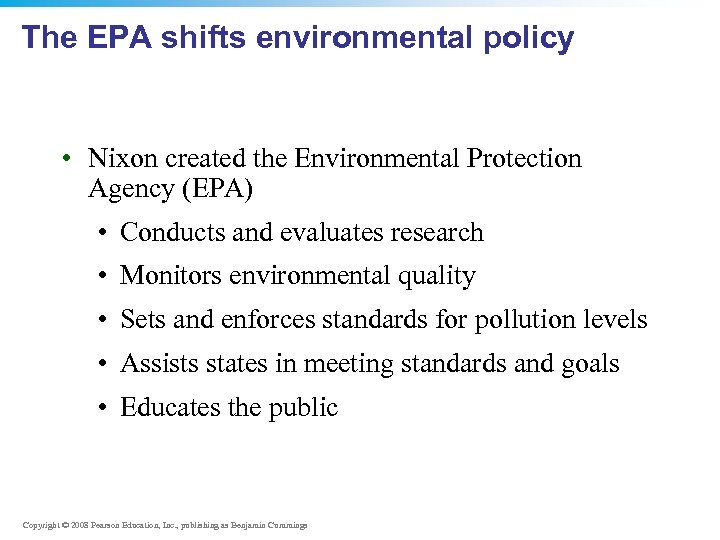 The EPA shifts environmental policy • Nixon created the Environmental Protection Agency (EPA) •