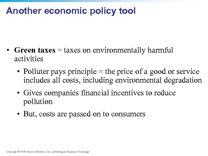 Another economic policy tool • Green taxes = taxes on environmentally harmful activities •