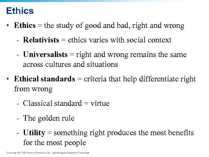 Ethics • Ethics = the study of good and bad, right and wrong -