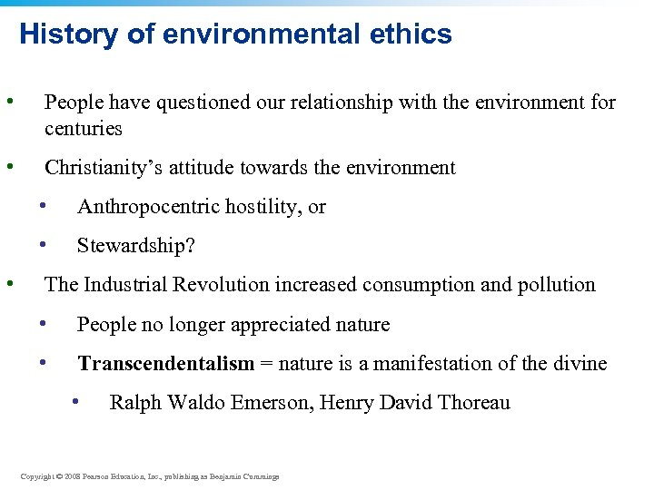 History of environmental ethics • People have questioned our relationship with the environment for