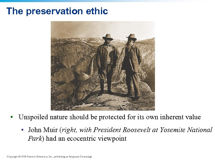The preservation ethic • Unspoiled nature should be protected for its own inherent value