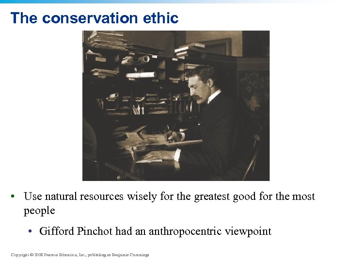 The conservation ethic • Use natural resources wisely for the greatest good for the