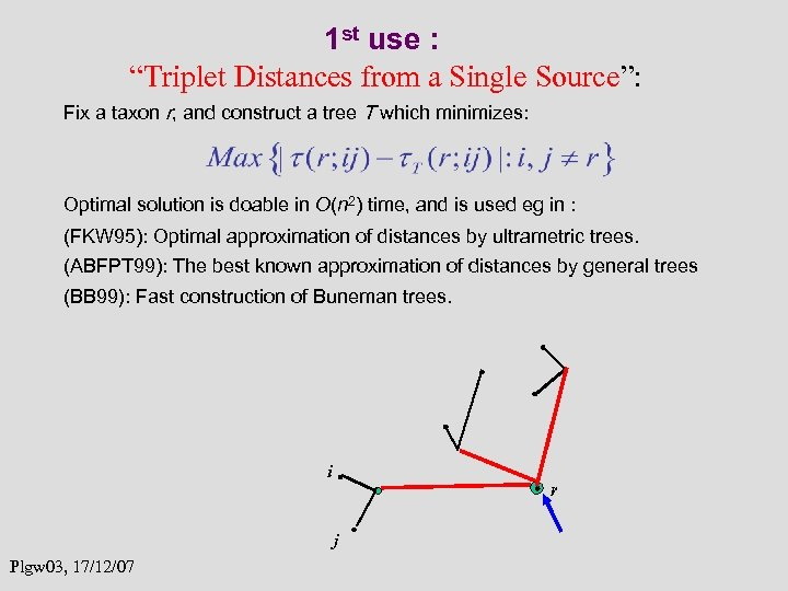 "1 st use : ""Triplet Distances from a Single Source"": Fix a taxon r,"