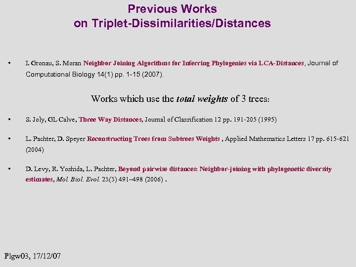 Previous Works on Triplet-Dissimilarities/Distances • I. Gronau, S. Moran Neighbor Joining Algorithms for Inferring