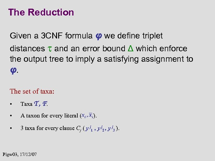 The Reduction Given a 3 CNF formula φ we define triplet distances and an