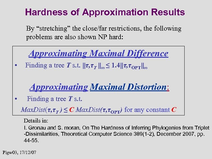 "Hardness of Approximation Results By ""stretching"" the close/far restrictions, the following problems are also"