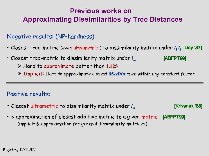 Previous works on Approximating Dissimilarities by Tree Distances Negative results: (NP-hardness) • Closest tree-metric