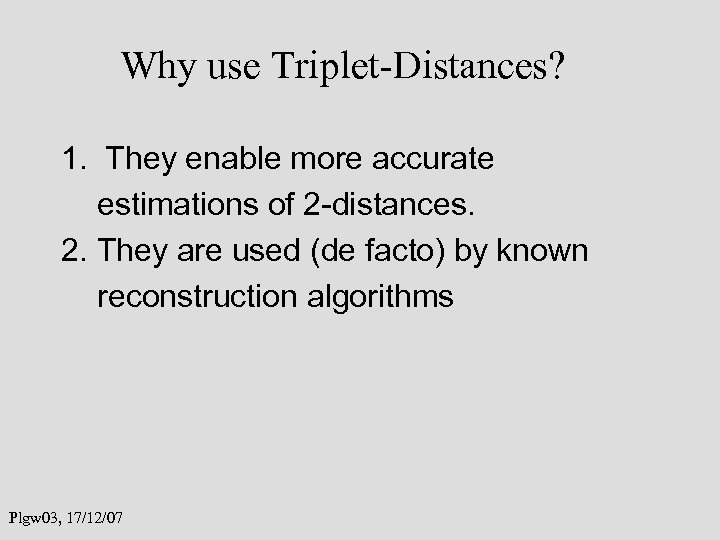 Why use Triplet-Distances? 1. They enable more accurate estimations of 2 -distances. 2. They