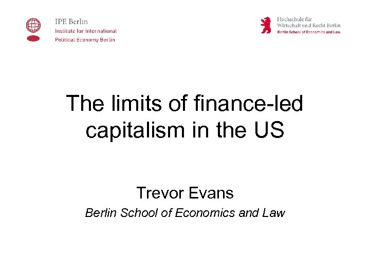 The limits of finance-led capitalism in the US Trevor Evans Berlin School of Economics
