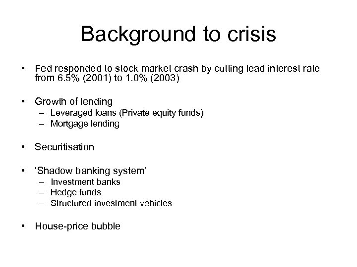 Background to crisis • Fed responded to stock market crash by cutting lead interest