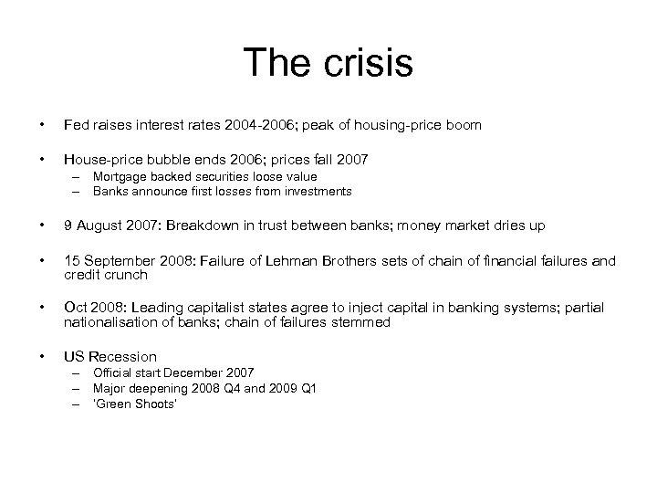 The crisis • Fed raises interest rates 2004 -2006; peak of housing-price boom •