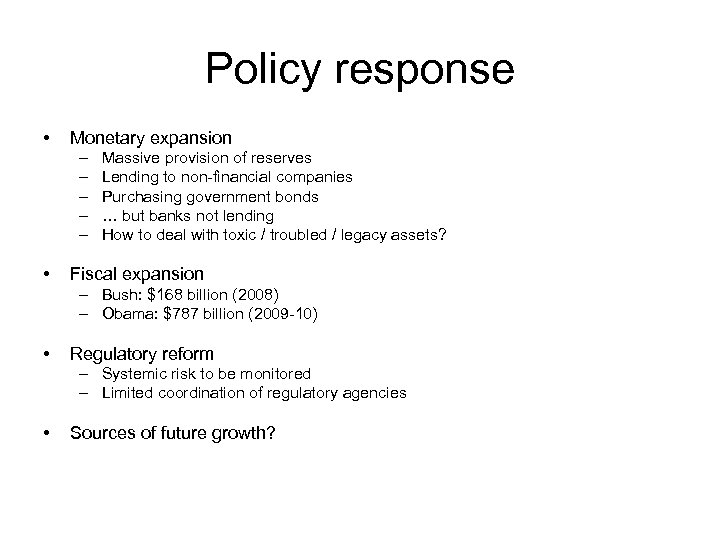 Policy response • Monetary expansion – – – • Massive provision of reserves Lending
