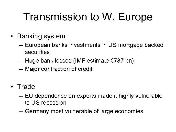 Transmission to W. Europe • Banking system – European banks investments in US mortgage